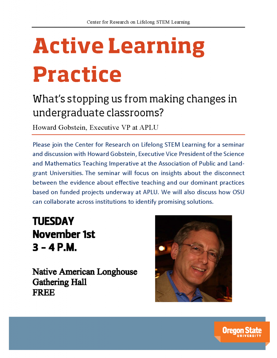 Join us Tuesday, November 1st in the Native American Longhouse from three to four in the afternoon as we hear from Howard Gobstien, Executive vice president at APLU about active learning practice, and what's stopping us from making changes in undergraduate classrooms.
